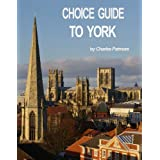 'Choice Guide to York, UK', a 2013 Yorkshire travel guidebook (Choice Guides)by Charles Patmore