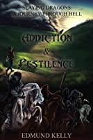 Addiction & Pestilence (Slaying Dragons: A Journey Through Hell Book 1)