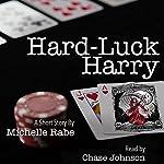 Hard-Luck Harry | Michelle Rabe