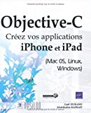 Objective-C - Créez vos applications iPhone et iPad (Mac 0S, Linux, Windows)