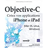 Objective-C - Cr�ez vos applications iPhone et iPad (Mac 0S, Linux, Windows)par Durand Ga�l