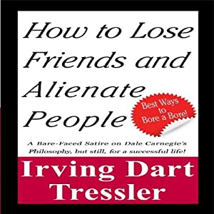 How to Lose Friends and Alienate People | [Irving Tressler]
