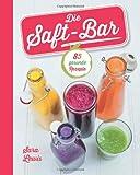 Die Saft-Bar: 85 gesunde Rezepte