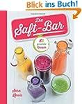 Die Saft-Bar: 80 gesunde Rezepte