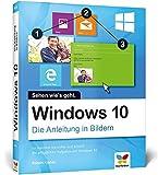 Windows 10: Die Anleitung in Bildern. Bild für Bild Windows 10 kennenlernen. Komplett in Farbe....