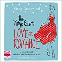 The Vintage Guide to Love and Romance Hörbuch von Kirsty Greenwood Gesprochen von: Chloe Massey