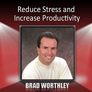 Reduce Stress and Increase Productivity | [Brad Worthley]