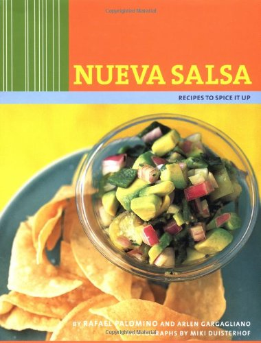 Nueva Salsa: Recipes to Spice It Up by Rafael Palomino, Arlen Gargagliano, Miki Duisterhof