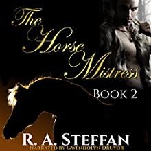 The Horse Mistress, Book 2 Audiobook by R. A. Steffan Narrated by Gwendolyn Druyor