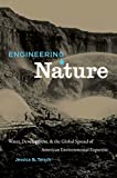 "Jessica Teisch, ""Engineering Nature: Water Development and the Global Spread of American Environmental Expertise"" (UNC Press, 2011)"