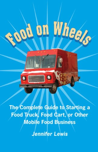 Jennifer Lewis - Food On Wheels: The Complete Guide To Starting A Food Truck, Food Cart, Or Other Mobile Food Business (English Edition)