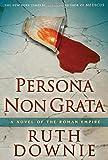 Persona Non Grata: A Novel of the Roman Empire (Novels of the Roman Empire)