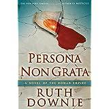 Persona Non Grata: A Novel of the Roman Empire ~ Ruth Downie