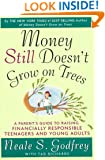 Money Still Doesn't Grow on Trees: A Parent's Guide to Raising Financially Responsible Teenagers and Young Adults