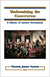 img - for Undermining the Constitution: A History of Lawless Government book / textbook / text book