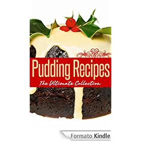 Pudding Recipes: The Ultimate Collection - Over 50 Best Selling Recipes