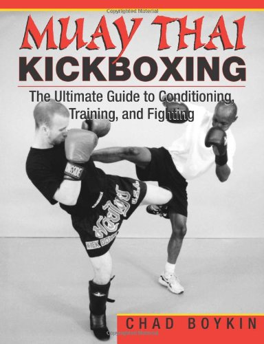 Muay Thai Kickboxing: The Ultimate Guide to Conditioning, Training and Fighting