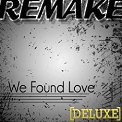 We Found Love (Rihanna feat. Calvin Harris Remake)