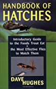 Handbook Of Hatches: Introductory Guide to the Foods Trout Eat & the Most Effective Flies to Match Them: Dave Hughes: 9780811731829: Amazon.com: Books