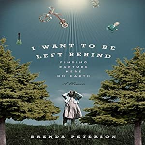 I Want to Be Left Behind: Finding Rapture Here on Earth | [Brenda Peterson]