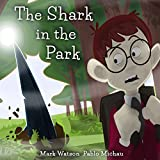 The Shark in the Park (Mark Watson Children's Books Book 1)