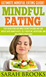 Mindful Eating: Ultimate Mindful Eating Guide! - Stop Overeating And Binge Eating For Good And Lose Weight With Mindfulness, Self Discipline, Meditation, ... Carb Diet, Metabolism, Gluten Free, Paleo)