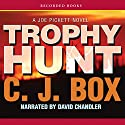 Trophy Hunt: A Joe Pickett Novel Audiobook by C. J. Box Narrated by David Chandler