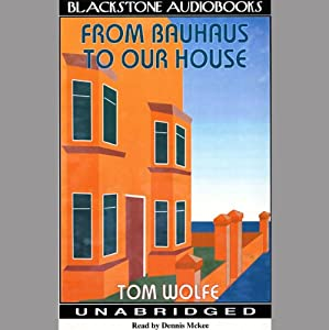From Bauhaus to Our House | [Tom Wolfe]