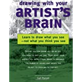 Drawing with Your Artist's Brain: Learn to Draw What You See, Not What You Think You See ~ Carl L. Purcell