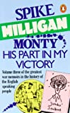 Monty: His Part in My Victory (War Biography Vol. 3) (0140045031) by Milligan, Spike