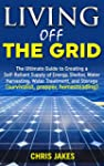 Living Off The Grid: The Ultimate Gui...