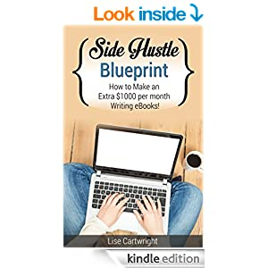 Side Hustle Blueprint: How to Make an Extra $1000 Per Month Writing eBooks!: (Book 2) (SHB Series)