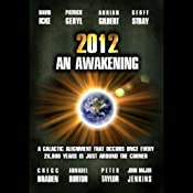 2012: An Awakening | [David Icke, John Major Jenkins, Gregg Braden, Patrick Geryl, Adrian Gilbert, Annabel Burton, Peter Taylor]