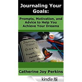 Journaling Your Goals: Prompts, Motivation, and Advice to Help You Achieve Your Dreams