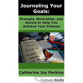Journaling Your Goals: Prompts, Motivation, and Advice to Help You Achieve Your Dreams (English Edition)