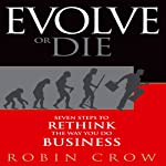 Evolve or Die: Seven Steps to Rethink the Way You Do Business | Robin Crow