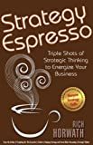 img - for Strategy Espresso: Triple Shots of Strategic Thinking to Energize Your Business by Rich Horwath (2007-10-01) book / textbook / text book
