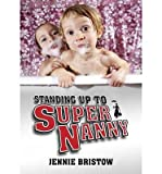 [ [ [ Standing Up to Supernanny [ STANDING UP TO SUPERNANNY BY Bristow, Jennie ( Author ) Sep-16-2009[ STANDING UP TO SUPERNANNY [ STANDING UP TO SUPERNANNY BY BRISTOW, JENNIE ( AUTHOR ) SEP-16-2009 ] By Bristow, Jennie ( Author )Sep-16-2009 Paperback
