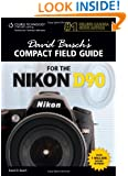 David Busch's Compact Field Guide for the Nikon D90 (David Busch's Digital Photography Guides)