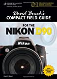 David Busch's Compact Field Guide for the Nikon D90 (David Busch's Compact Field Guides)