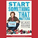 Start Something That Matters Audiobook by Blake Mycoskie Narrated by Blake Mycoskie
