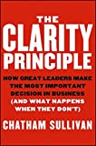 img - for The Clarity Principle: How Great Leaders Make the Most Important Decision in Business (and What Happens When They Don't) book / textbook / text book