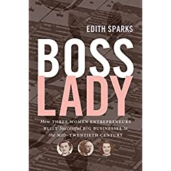 Boss Lady: How Three Women Entrepreneurs Built Successful Big Businesses in the Mid-Twentieth Century (The Luther H. Hodges Jr. and Luther H. Hodges ... Entrepreneurship, and Public Policy)