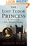 The Lost Tudor Princess: The Life of...