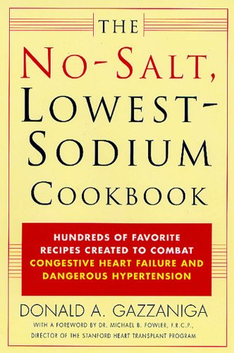The No-Salt, Lowest-Sodium Cookbook: Hundreds of Favorite Recipes Created to Combat Congestive Heart Failure and Dangerous Hypertension by Donald A. Gazzaniga