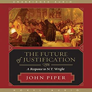 The Future of Justification: A Response to N. T. Wright | [John Piper]