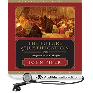 The Future of Justification: A Response to N. T. Wright (Unabridged)