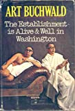 The Establishment Is Alive and Well in Washington (0399102620) by Buchwald, Art