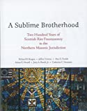 img - for A Sublime Brotherhood. Two Hundred Years of Scottish Rite Freemasonry in the Northern Masonic Jurisdiction. book / textbook / text book