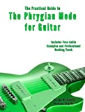 The Phrygian Mode for Modern Guitar (Guitar Mode Theory Mini Books)